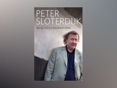 Selected Exaggerations: Conversations and Interviews 1993 - 2012 av Peter Sloterdijk