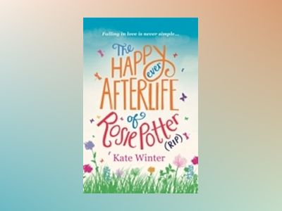 The Happy Ever Afterlife of Rosie Potter (RIP) av Kate Winter