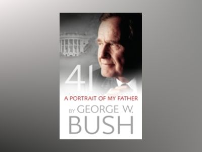 41: A Portrait of My Father av George W Bush