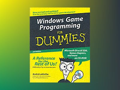 Windows Game Programming For Dummies , 2nd Edition av André LaMothe