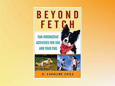Beyond Fetch: Fun, Interactive Activities for You and Your Dog av D. Caroline Coile