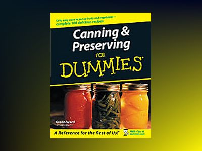 Canning & Preserving For Dummies av Karen Ward