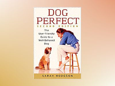 DogPerfect: The User-Friendly Guide to a Well-Behaved Dog, 2nd Edition av Sarah Hodgson