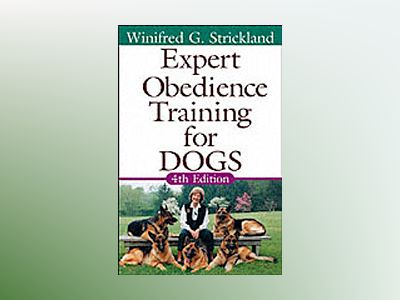 Expert Obedience Training for Dogs , 4th Edition av Winifred G. Strickland