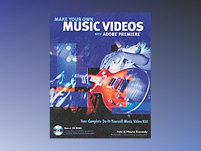 Make Your Own Music Videos With Adobe Premiere av Pete Kennedy