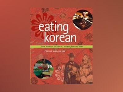 Eating Korean: From Barbecue to Kimchi, Recipes from My Home av Cecilia Hae-Jin Lee