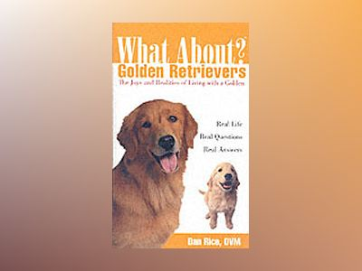 What About Golden Retrievers?: The Joy and Realities of Living with a Golde av Daniel Rice DVM