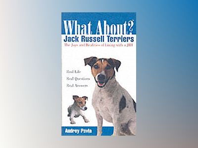 What About Jack Russell Terriers?: The Joys and Realities of Living with a av Audrey Pavia