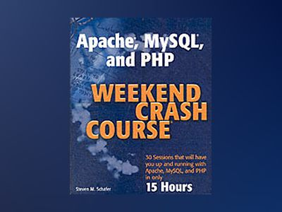 Apache, MySQL, and PHP Weekend Crash Course av Steven M. Schafer