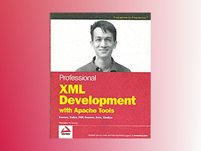 Professional XML Development with Apache Tools: Xerces, Xalan, FOP, Cocoon, av Theodore W. Leung