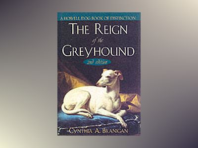 The Reign of the Greyhound, 2nd Edition av Cynthia A. Branigan