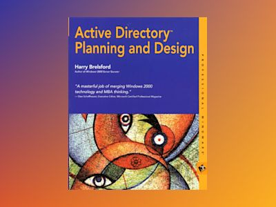 Active Directory Planning and Design av Harry M. Brelsford