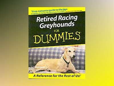 Retired Racing Greyhounds For Dummies av Lee Livingood