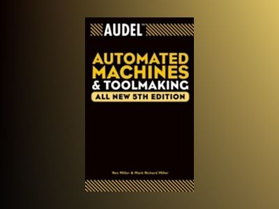 AudelTM Automated Machines and Toolmaking, All New 5th Edition av M. Rex Miller