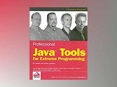 Professional Java Tools for Extreme Programming: Ant, XDoclet, JUnit, Cactu av Richard Hightower