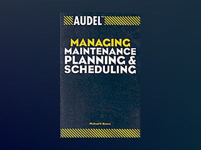 AudelTM Managing Maintenance Planning and Scheduling av Michael V. Brown