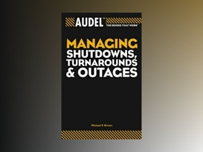 AudelTM Managing Shutdowns, Turnarounds, and Outages av Michael V. Brown