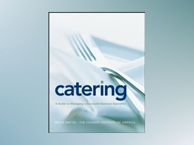 Catering: A Guide to Managing a Successful Business Operation av Bruce Mattel
