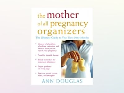 The Mother of All Pregnancy Organizers av Ann Douglas