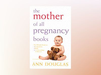 The Mother of all Pregnancy Books av Ann Douglas