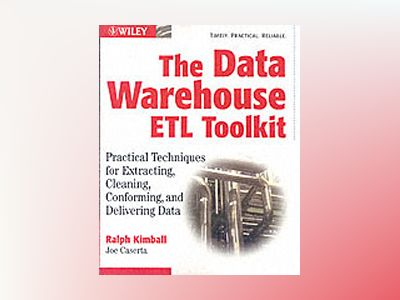 The Data Warehouse ETL Toolkit: Practical Techniques for Extracting, Cleani av Ralph Kimball