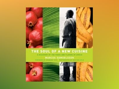 The Soul of a New Cuisine: A Discovery of the Foods and Flavors of Africa av Marcus Samuelsson