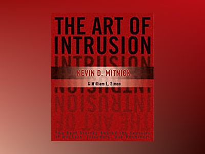 The Art of Intrusion: The Real Stories Behind the Exploits of Hackers, Intr av Kevin D. Mitnick