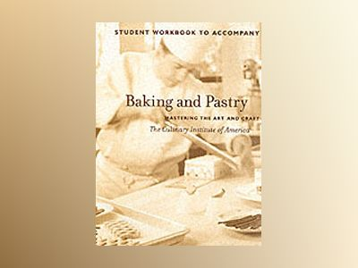 Baking and Pastry: Mastering the Art and Craft, Student Workbook av Culinary Institute of America
