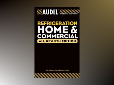 AudelTM Refrigeration Home and Commercial, All New 5th Edition av Rex Miller
