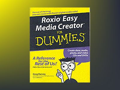 Roxio Easy Media CreatorTM For Dummies av Greg Harvey