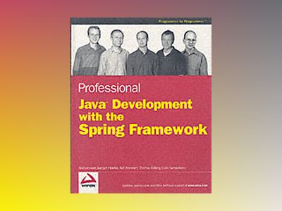 Professional JavaTM Development with the Spring Framework av Rod Johnson