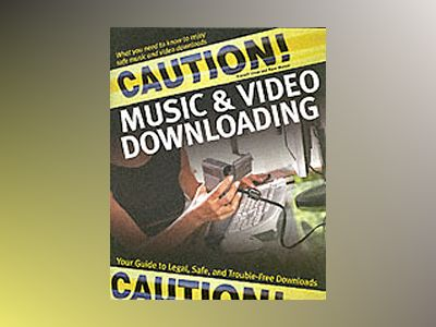 Caution! Music & Video Downloading: Your Guide to Legal, Safe, and Trouble- av Dave Mercer