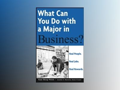 What Can You Do with a Major in Business?: Real people. Real jobs. Real rew av KateShoup Welsh