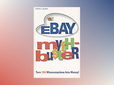 The eBay Myth-BuÅter: Turn 199 Misconceptions Into Money! av David D. Busch