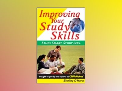 Improving Your Study Skills: Study Smart, Study Less. av Shelley O'hara