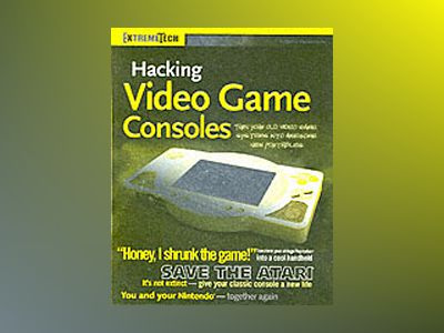 Hacking Video Game Consoles: Turn your old video game systems into awesome av Benjamin Heckendorn