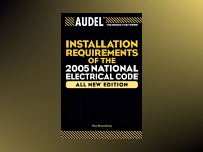 Audel Installation Requirements of the 2005 National Electrical Code, All N av Paul Rosenberg