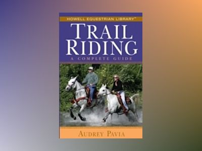 Trail Riding: A Complete Guide av Audrey Pavia