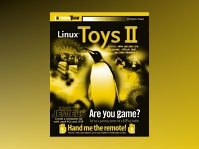 Linux Toys II: 9 Cool New Projects for Home, Office, and Entertainment av Christopher Negus