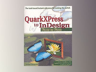QuarkXPress to InDesign: Face to Face av Galen Gruman