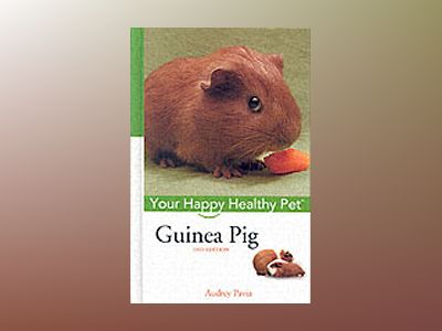 Guinea Pig: Your Happy Healthy PetTM, 2nd Edition av Audrey Pavia