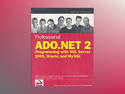 Professional ADO.NET 2: Programming with SQL Server 2005, Oracle, and MySQL av Wallace B. McClure