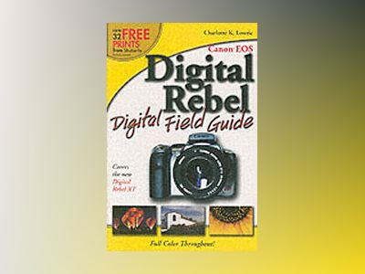Canon EOS Digital Rebel Digital Field Guide av Charlotte K. Lowrie