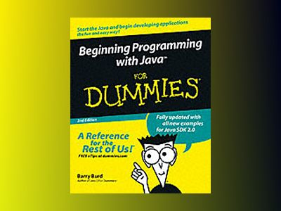 Beginning Programming with JavaTM For Dummies, 2nd Edition av Barry Burd