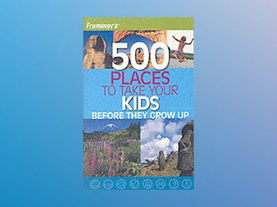 Frommer's 500 Places to Take Your Kids Before They Grow Up av Holly Hughes