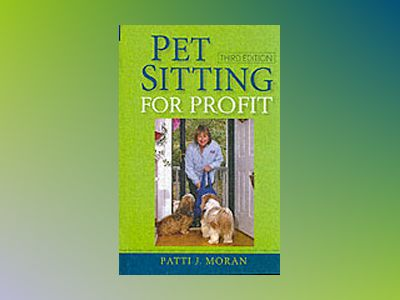 Pet Sitting for Profit, 3rd Edition av Patti J. Moran