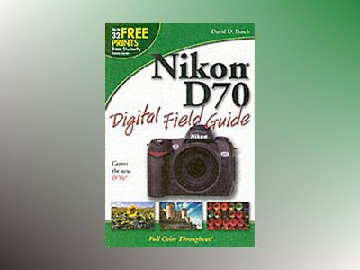 Nikon D70 Digital Field Guide av David D. Busch
