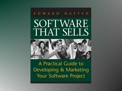 Software That Sells: A Practical Guide to Developing and Marketing Your Sof av Edward Hasted