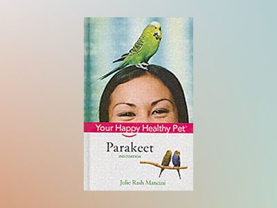 Parakeet: Your Happy Healthy PetTM, 2nd Edition av Julie Rach Mancini