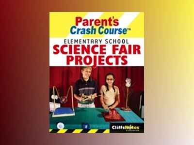 CliffsNotes Parent's Crash CourseTM Elementary School Science Fair Projects av Faith Brynie